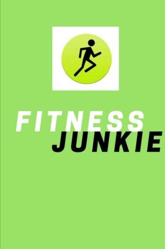 Fitness Junkie - Daily Workout Log: (6: Fitness Journal