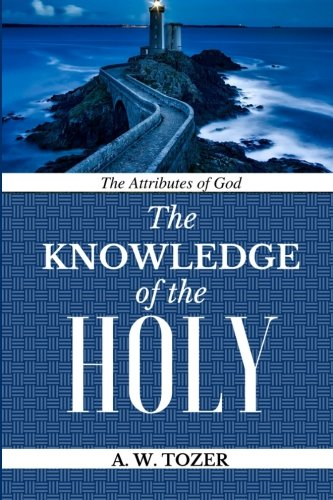 The Attributes of God: Knowledge of the: Tozer, A. W.