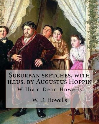 Suburban Sketches, with Illus. by Augustus Hoppin,: W D Howells