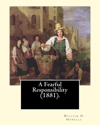 A Fearful Responsibility (1881). by: William D.: William D Howells