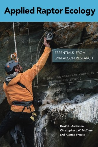 Applied Raptor Ecology: Essentials from Gyrfalcon Research: David L. Anderson