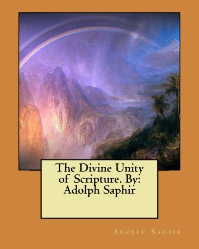 The Divine Unity of Scripture. by: Adolph: Saphir, Adolph