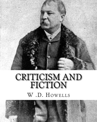 Criticism and Fiction, by: W .D. Howells: W D Howells