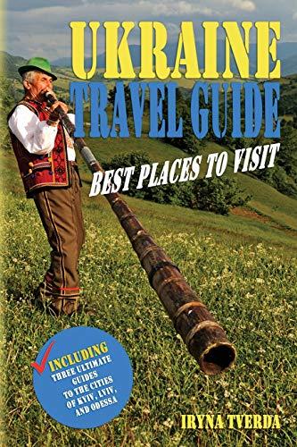 Ukraine Travel Guide: Best Places to Visit: Iryna Tverda
