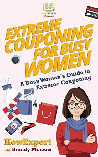 Extreme Couponing for Busy Women: A Busy Woman's Guide to Extreme Couponing: HowExpert Press
