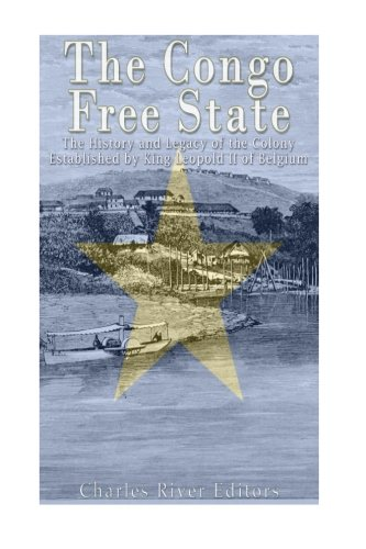 The Congo Free State: The History and: Charles River Editors
