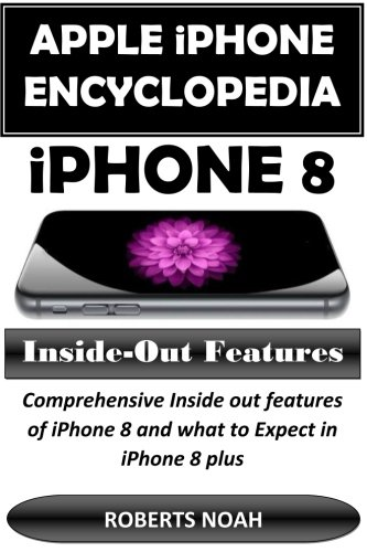 Apple iPhone Encyclopedia - iPhone 8 Inside-Out Features: Comprehensive Inside out features of ...