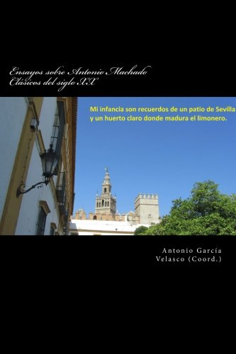 Ensayos Sobre Antonio Machado: Clasicos del Siglo: Dr Antonio Garcia