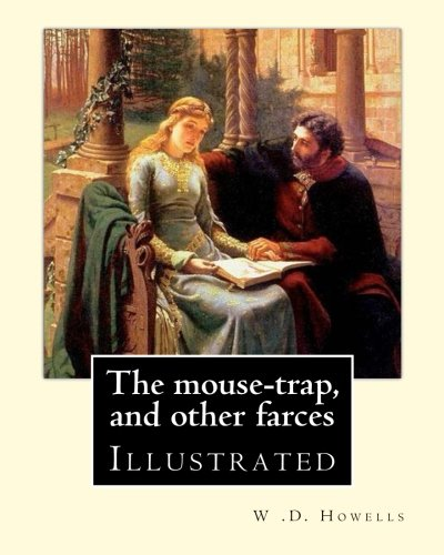 The Mouse-Trap, and Other Farces by: W: W D Howells