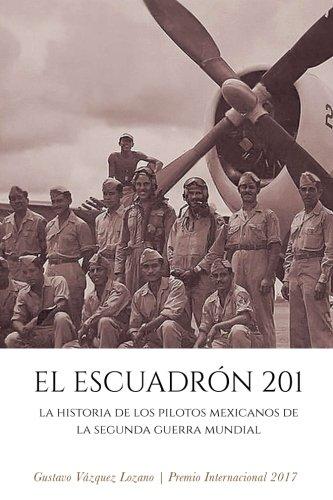 El Escuadr?n 201: La historia de los: V?zquez Lozano, Gustavo