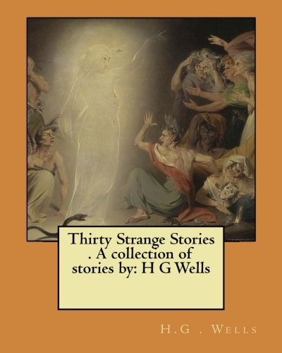 9781548535216: Thirty Strange Stories . A collection of stories by: H G Wells