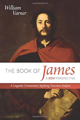 9781548544928: The Book of James: A New Perspective: A Linguistic Commentary Applying Discourse Analysis