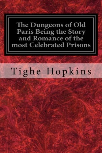 9781548553739: The Dungeons of Old Paris Being the Story and Romance of the most Celebrated Prisons: Of the Monarchy and the Revolution Illustrated