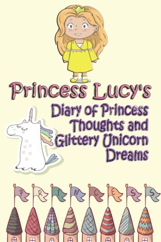 Princess Lucy's Diary of Princess Thoughts and: Schoenfeldt, Deena Rae