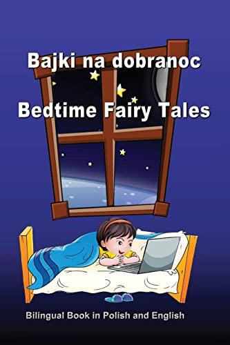9781548593520: Bajki na dobranoc. Bedtime Fairy Tales. Bilingual Book in Polish and English: Dual Language Stories (Polish and English Edition)