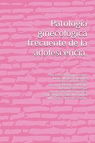 9781548616908: Patología ginecológica frecuente de la adolescencia.