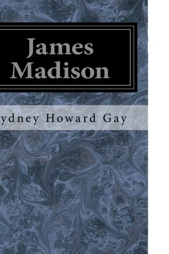James Madison: Gay, Sydney Howard