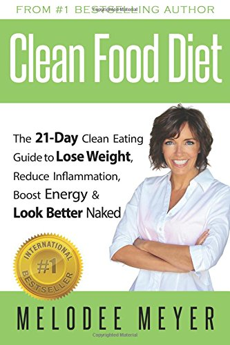 Clean Food Diet: The 21-Day Clean Eating Guide to Lose Weight, Reduce Inflammation, Boost Energy ...