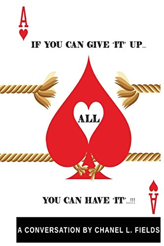 """If You Can Give """"It"""" Up.YOU CAN HAVE IT ALL !: Chanel L Fields"""