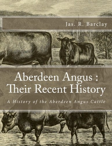 Aberdeen Angus : Their Recent History: A: Barclay, Jas. R.