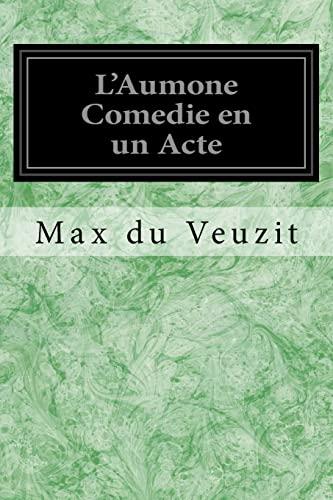 L'Aumone Comedie En Un Acte: Veuzit, Max Du