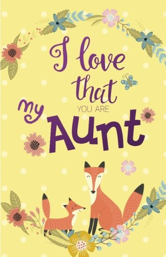 I love that you are my Aunt, Gift for Aunt Notebook, Curt Fox Yellow Cover (Composition Book ...