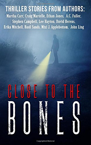 Close to the Bones: A Thriller Anthology: Craig Martelle, Martha