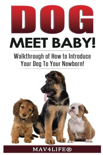 Dog Meet Baby!: Walk-Through of How to Introduce Your Dog To Your Newborn!: Mav4Life