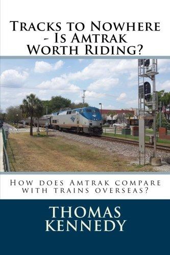 Tracks to Nowhere - Is Amtrak Worth: Thomas Kennedy