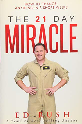 The 21 Day Miracle: How To Change Anything in 3 Short Weeks: Ed Rush