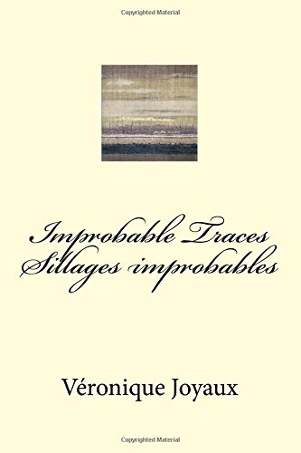 Improbable Traces / Sillages Improbables: A Bilingual: Joyaux, Veronique