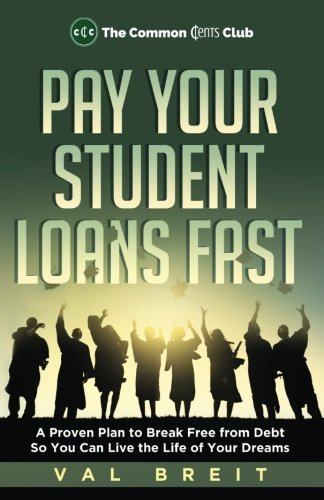 Pay Your Student Loans Fast: A Proven Plan to Break Free from Debt So You Can Live the Life of Your...