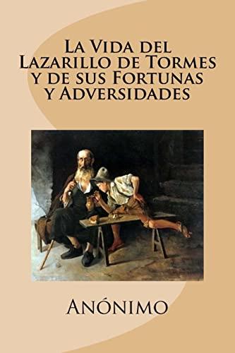La vida de Lazarillo de Tormes y de sus fortunas y adversidades (Spanish Edition)