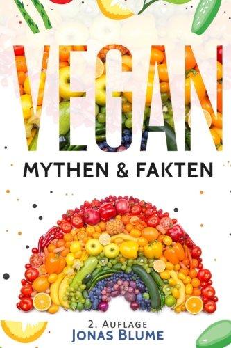 Vegan: Mythen Fakten - Die Wichtigsten Fakten: Jonas Blume