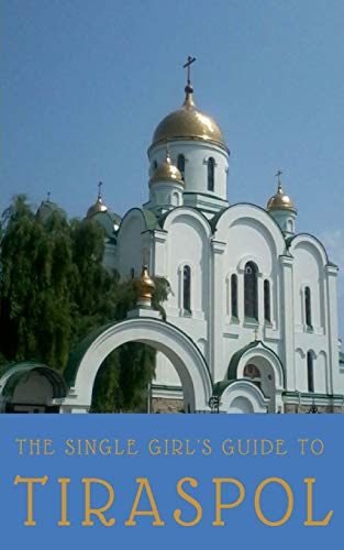9781548883652: The Single Girl's Guide to Tiraspol & Transnistria [Idioma Inglés]