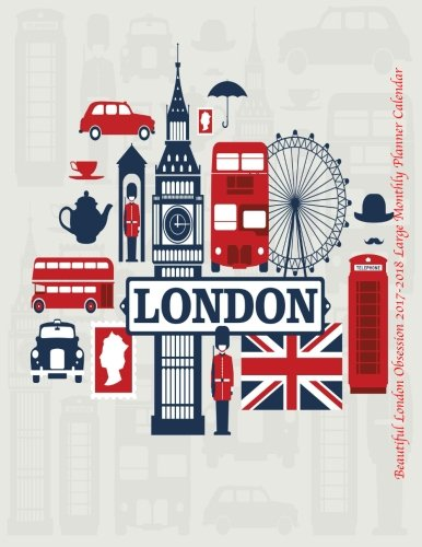 Beautiful London Obsession 2017-2018 Large Monthly Planner Calendar: July 2017 To December 2018 ...