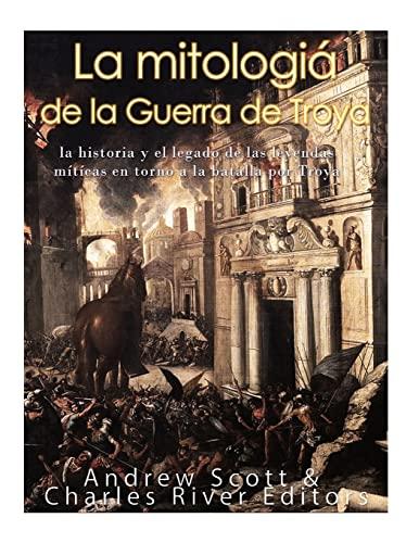 La Mitologia de la Guerra de Troya: Charles River Editors