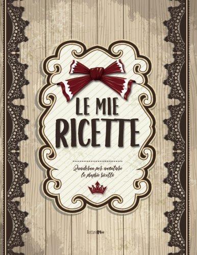 9781548943332: Le mie RICETTE: Quaderno per annotare le proprie ricette (ca. A4)