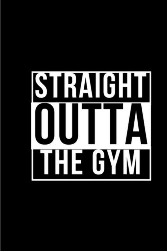 Straight Outta The Gym - Fitness Journal: Workout Log
