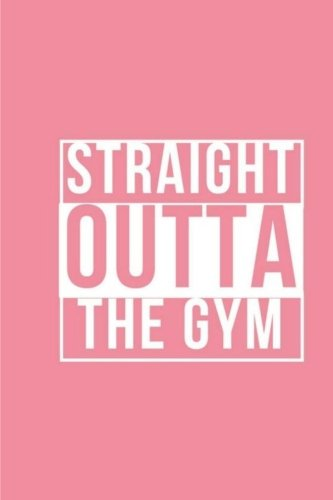 Straight Outta The Gym - Exercise Journal: Fitness Log