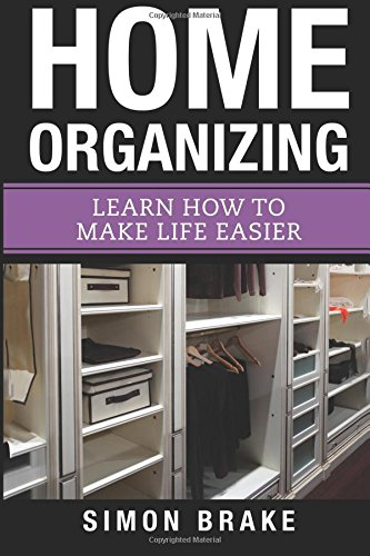 Home Organizing: Learn How to to Make: Simon Brake