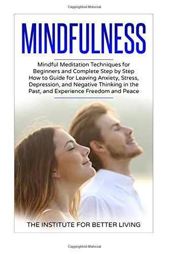 9781548960902: Mindfulness: Mindful Meditation Techniques for Beginners and Complete Step by Step How to Guide for Leaving Anxiety, Stress, Depression, and Negative ... for Beginners, Meditation Techniques)