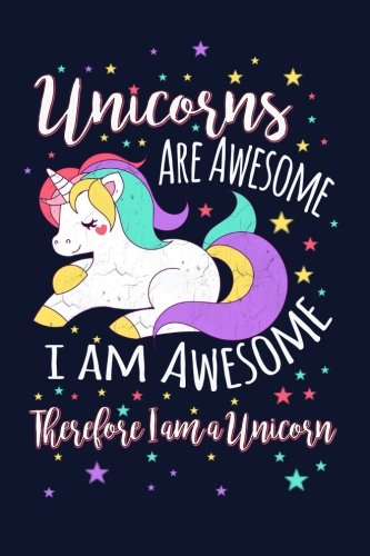 9781548963835: Unicorns Are Awesome, I Am Awesome, Therefore I am A Unicorn: Writing Journal Lined, Diary, Notebook for Men & Women
