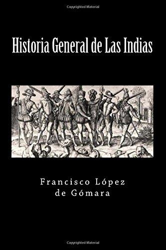Historia General de Las Indias (Spanish Edition): Gomara, Francisco Lopez