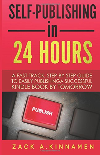 Self-Publishing Simplified: A Fast Track Step By Step Guide To Easily Publishing A Successful ...