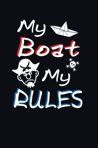 My Boat My Rules: Boating Writing Journal: Not Only Journals