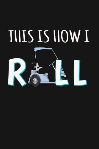 This Is How I Roll: Funny Golf Cart Writing Journal Lined, Diary, Notebook for Golfers (All Sports ...