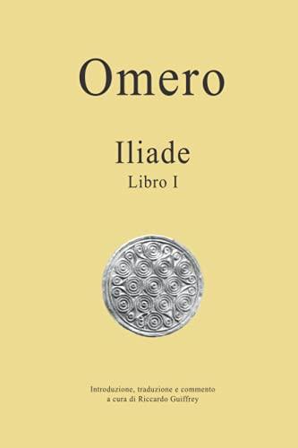Omero - Iliade - Libro I: Traduzione: Riccardo Guiffrey