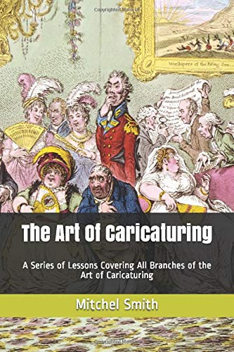 9781549530050: The Art Of Caricaturing: A Series of Lessons Covering All Branches of the Art of Caricaturing