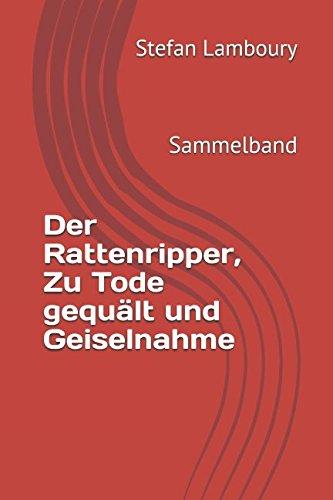 9781549547737: Der Rattenripper, Zu Tode gequält und Geiselnahme: Sammelband